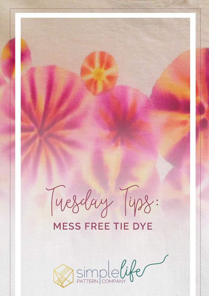 Tuesday Tips + Mess Free Tie Dye | The Simple Life Pattern Company