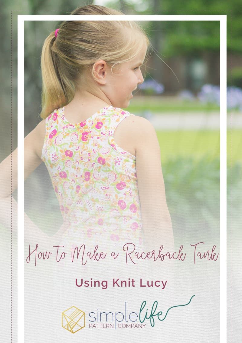 Simple Life Pattern Company | How to Make a Racerback Tank using the Knit Lucy Add-On Our popular Lucy bodice pattern has now been drafted for knit fabrics. This pattern add on only contains the knit Lucy bodice pattern pieces, along with the tutorial on how to construct the bodice. You will need the woven version of Lucy for the skirt measurements. Perfect summer tank for everyday play