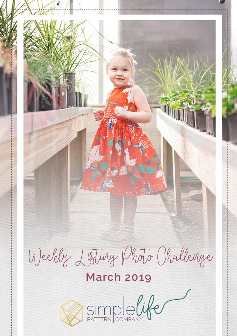 The Simple Life Pattern Company | Weekly Listing Photo Challenge: March 2019