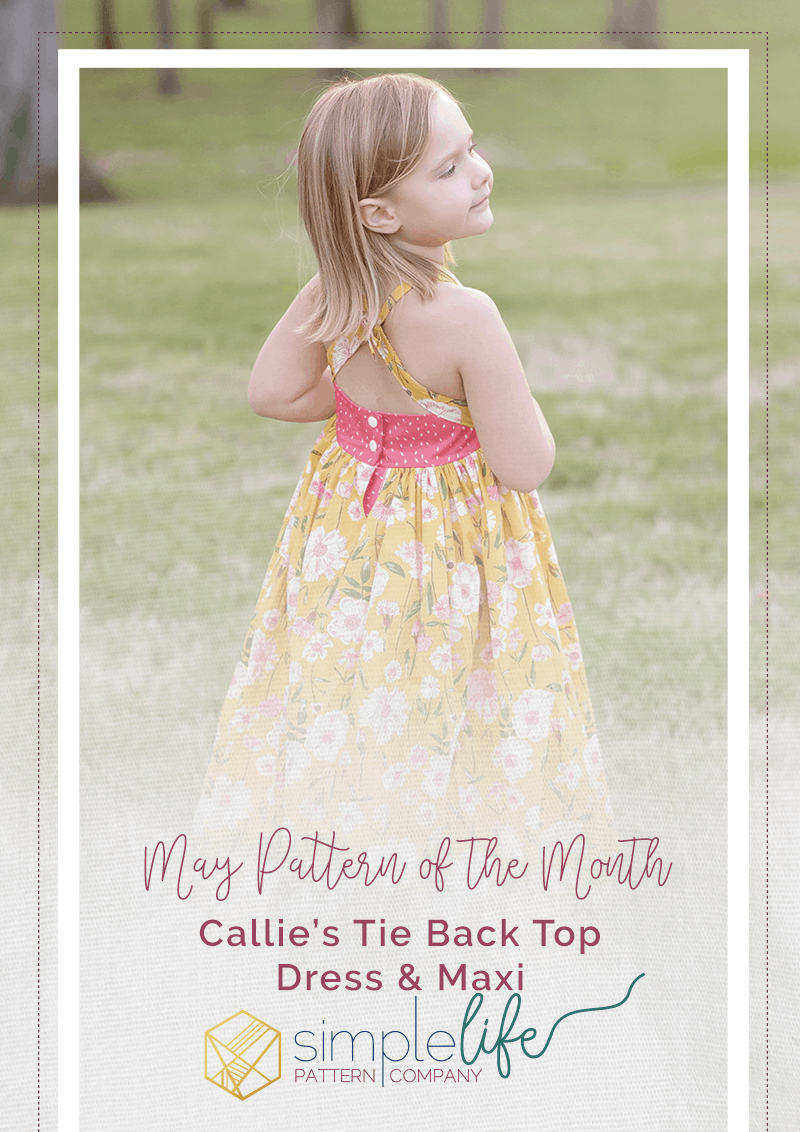 May Pattern of the Month: CALLIE'S TIE BACK TOP DRESS & MAXI. DOWNLOADABLE PDF SEWING PATTERN FOR GIRL'S AND TODDLER SIZES 2T-12 | The Simple Life Pattern Company
