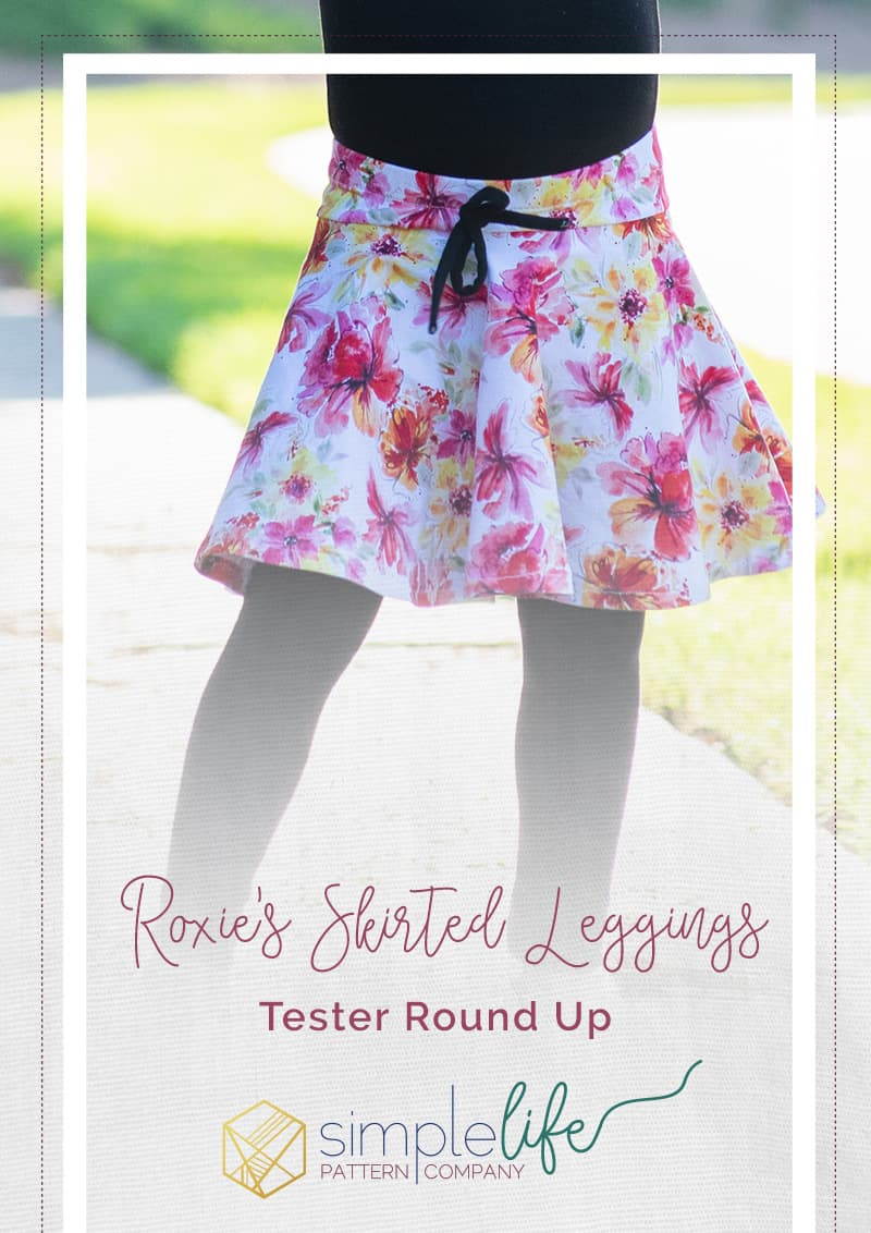 Simple Life Pattern Company | Roxie's Skirted Legging Tester Round Up I am so excited about the new release of Roxie's Skirt Leggings.  This is sure to become a staple pattern for any season from back to school to hot summer days and everyday in between.  Roxie features 3 patterns in 1 pattern, simple basic leggings, skirted leggings or a simple circle skirt. There are three legging lengths- pants, capri or shorts. Roxie features a waist yoke, elastic waistband and optional faux drawstring.