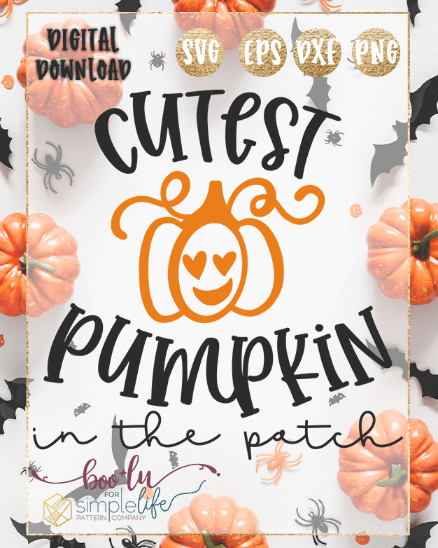 Cutest Pumpkin In The Patch Cut File For Cutting Machines Svg Png Eps Dxf Files Included The Simple Life