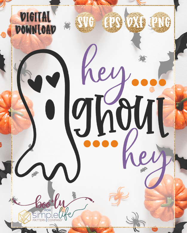 Hey Ghoul Hey Cut file SVG PNG DXF EPS for Cricut Silhouette Brother Iron on HTV heat transfer vinyl crafting scrapbooking fall halloween funny shirt t-shirt boys girls card making vinyl decals signs and home decor window cling paper crafts invitations party cheyenne top ruffle