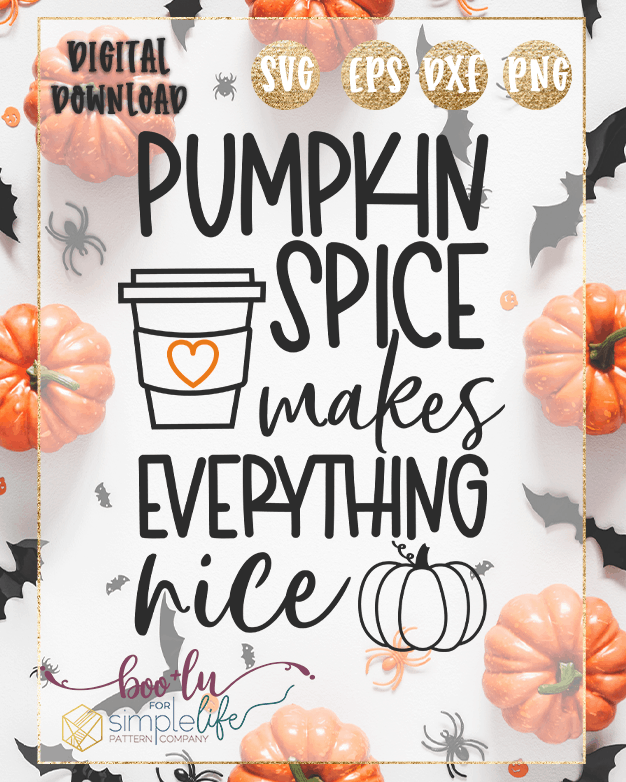 Pumpkin Spice Makes Everything Nice Cut File For Cutting Machines Svg Png Eps Dxf Files Included The Simple Life