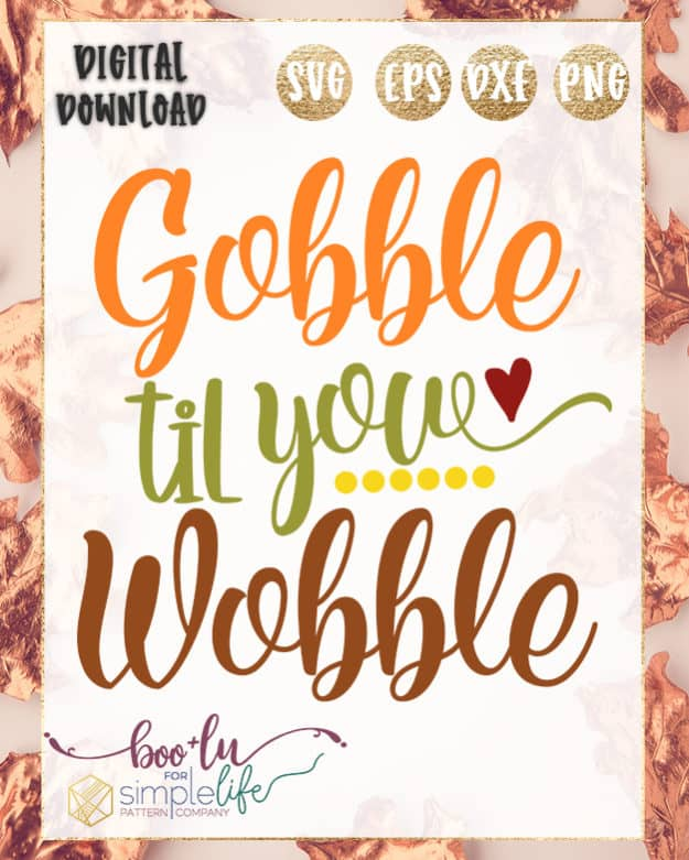 Gobble til you wobble Cut File | The Simple Life Pattern Company | Boo + Lu