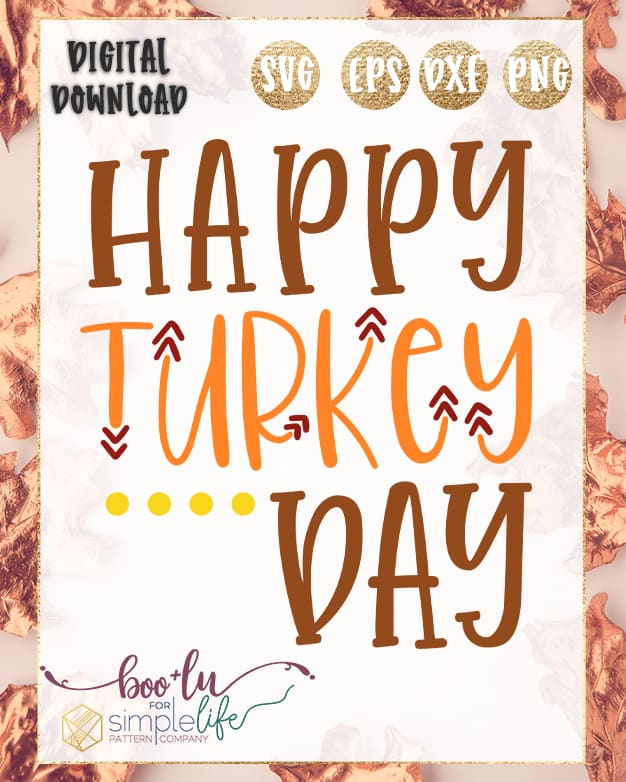Happy Turkey Day Cut File For Cutting Machines Svg Png Eps Dxf Files Included The Simple Life