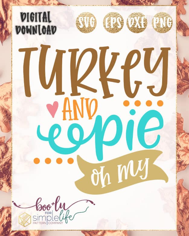 Turkey and Pie Oh My Cut File | The Simple Life Pattern Company | Boo + Lu