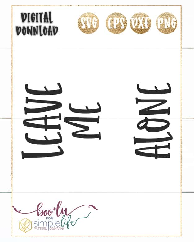 Leave me alone SVG Cut File for Cutting Machines | Boo and Lu for Simple Life Pattern Company