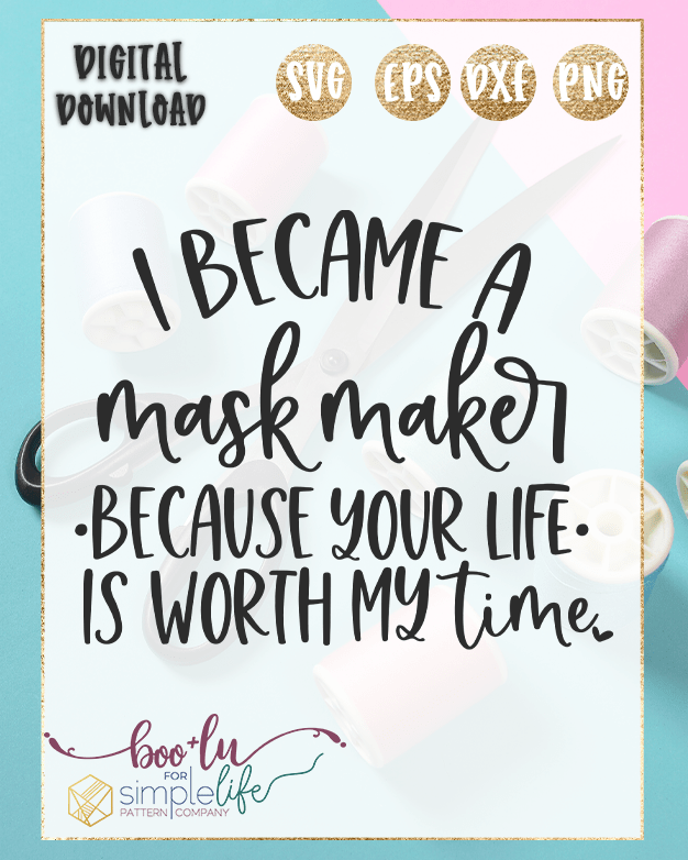 I became a mask maker because your life is worth my time | SVG Cut file for cutting machines | The simple Life company